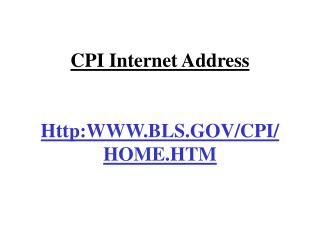 CPI Internet Address Http:WWW.BLS.GOV/CPI/HOME.HTM