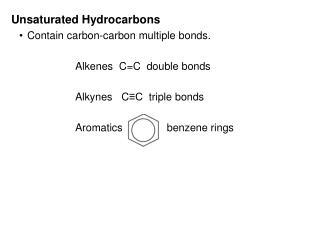 Unsaturated Hydrocarbons Contain carbon-carbon multiple bonds. 		Alkenes  C=C  double bonds