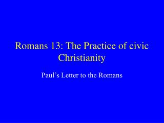 Romans 13: The Practice of civic Christianity