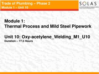 Module 1:  Thermal Process and Mild Steel Pipework Unit 10: Oxy-acetylene_Welding_M1_U10