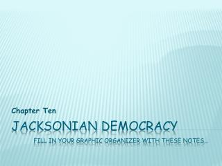 Jacksonian  democracy Fill in your graphic organizer with these notes…