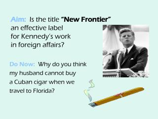 Aim:  Is the title  New Frontier   an effective label  for Kennedy s work  in foreign affairs