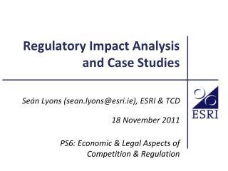 Regulatory Impact Analysis  and Case Studies