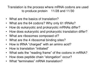 Translation is the process where mRNA codons are used  to produce protein    11/28 and 11/30