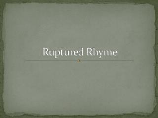 Ruptured Rhyme