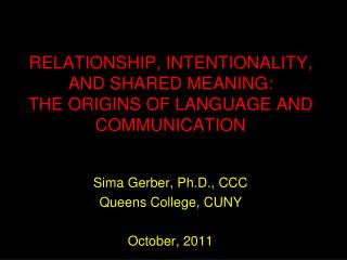RELATIONSHIP, INTENTIONALITY, AND SHARED MEANING:  THE ORIGINS OF LANGUAGE AND COMMUNICATION