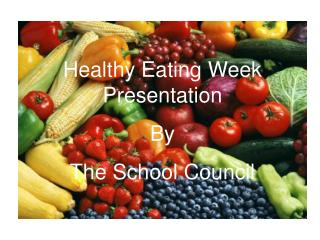Healthy Eating Week Presentation  By The School Council