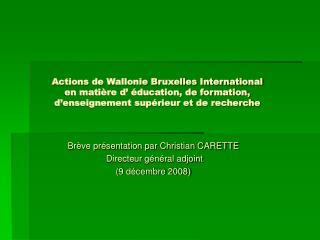 Brève présentation par Christian CARETTE  Directeur général adjoint  (9 décembre 2008)