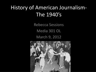 History of American Journalism- The 1940's