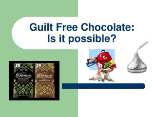 Guilt Free Chocolate:  Is it possible?