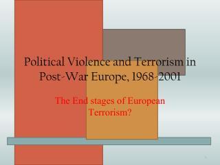 Political Violence and Terrorism in Post-War Europe, 1968-2001