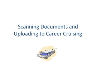 Scanning Documents and Uploading to Career Cruising