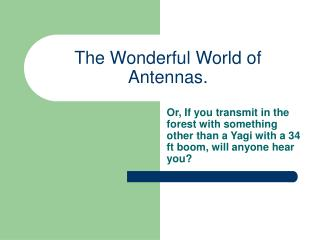 The Wonderful World of Antennas.