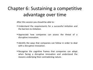 Chapter 6:  Sustaining a competitive advantage over time