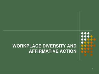 WORKPLACE  DIVERSITY AND AFFIRMATIVE ACTION