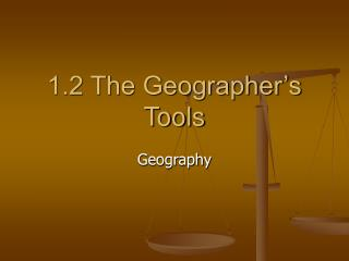 1.2 The Geographer's Tools