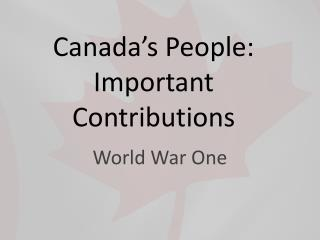 Canada's People: Important Contributions