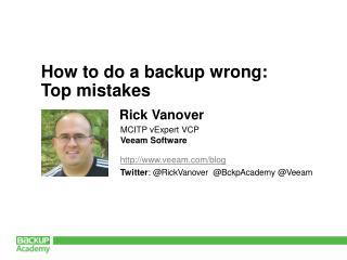 veeam/blog Twitter :  @ RickVanover  @BckpAcademy @ Veeam