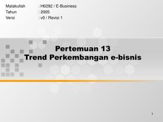 Pertemuan 13 Trend Perkembangan e-bisnis