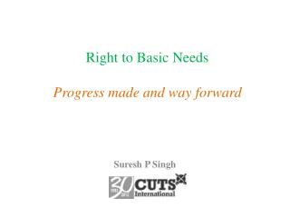 Right to Basic Needs Progress made and way forward