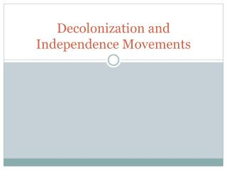 Decolonization and Independence Movements