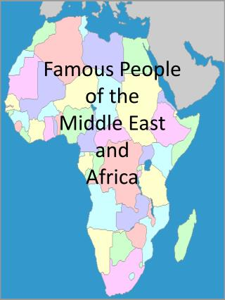 Famous People of the  Middle East  and  Africa