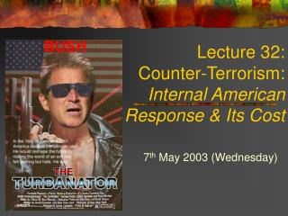 Lecture 32:    Counter-Terrorism: Internal American  Response & Its Cost