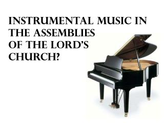 Instrumental Music in the Assemblies Of the Lord's Church?