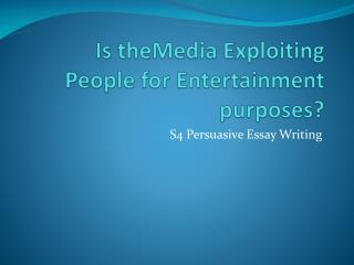 Is  theMedia  Exploiting People for Entertainment purposes?