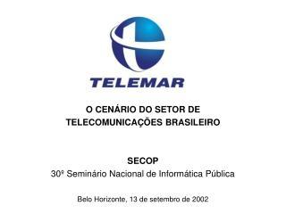 O CEN�RIO DO SETOR DE                 TELECOMUNICA��ES BRASILEIRO SECOP