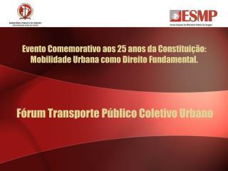 Evento Comemorativo aos 25 anos da Constituição:  Mobilidade Urbana como Direito Fundamental .