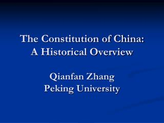 The Constitution of China:  A Historical Overview Qianfan Zhang Peking University