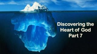 Discovering the Heart of God Part 7