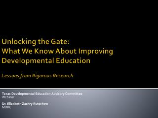 Texas Developmental Education Advisory Committee Webinar Dr. Elizabeth Zachry Rutschow MDRC
