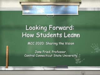 Looking Forward:  How Students Learn