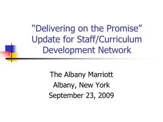 �Delivering on the Promise� Update for Staff/Curriculum Development Network