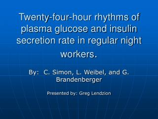 Twenty-four-hour rhythms of plasma glucose and insulin secretion rate in regular night workers .