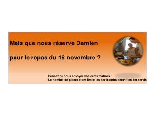 Mais que nous réserve Damien p our le repas du 16 novembre ?