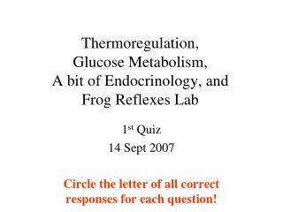 Thermoregulation,  Glucose Metabolism,  A bit of Endocrinology, and Frog Reflexes Lab