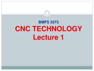 BMFS 3373 CNC  TECHNOLOGY Lecture 1
