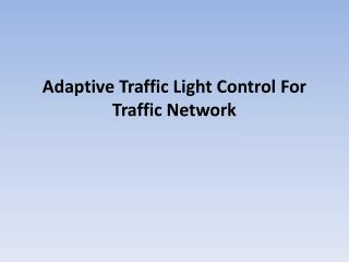 Adaptive Traffic Light Control  For Traffic  Network