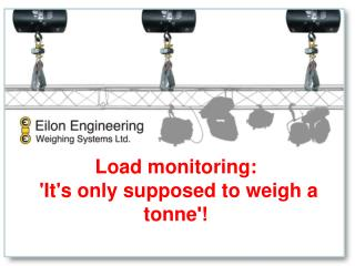 Load monitoring: 'It's only supposed to weigh a tonne !'