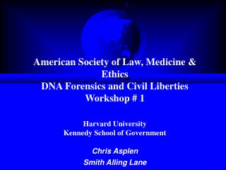 American Society of Law, Medicine  Ethics DNA Forensics and Civil Liberties Workshop  1  Harvard University Kennedy Scho