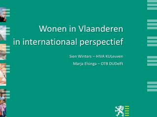 Wonen in Vlaanderen  in internationaal perspectief Sien Winters – HIVA  KULeuven