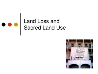 Land Loss and  Sacred Land Use