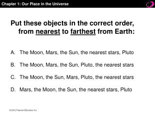 Put these objects in the correct order, from  nearest  to  farthest  from Earth: