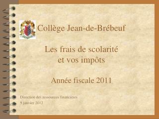 Collège Jean-de-Brébeuf Les frais de scolarité  et vos impôts Année fiscale 2011