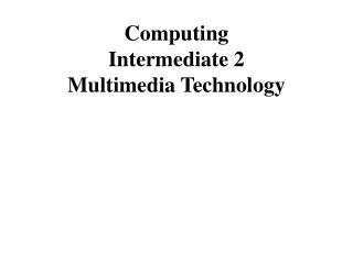 Computing Intermediate 2 Multimedia Technology