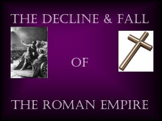 The Decline & Fall OF The Roman Empire