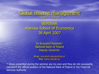 Global reserve management research in progress  SEMINAR Warsaw School of Economics 26 April 2007